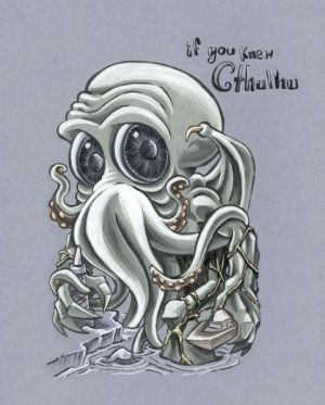if you knew Cthulhu